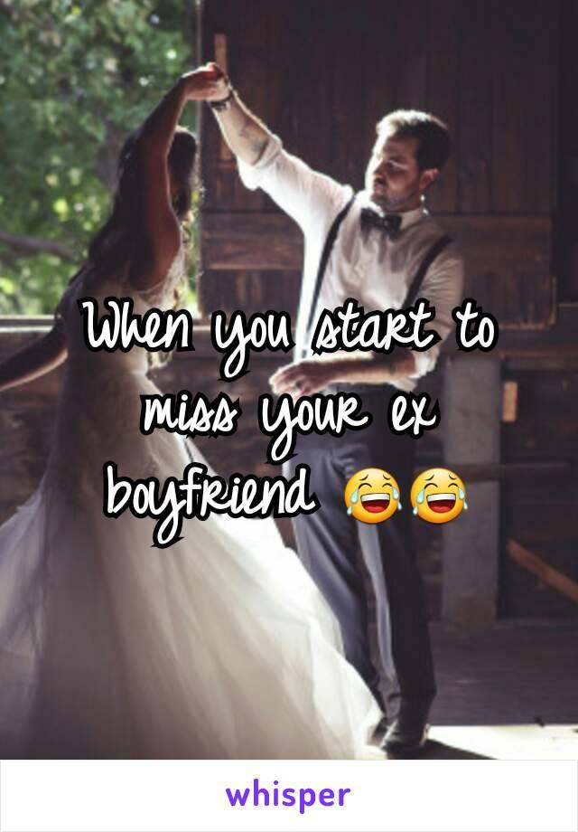 When you start to miss your ex boyfriend 😂😂
