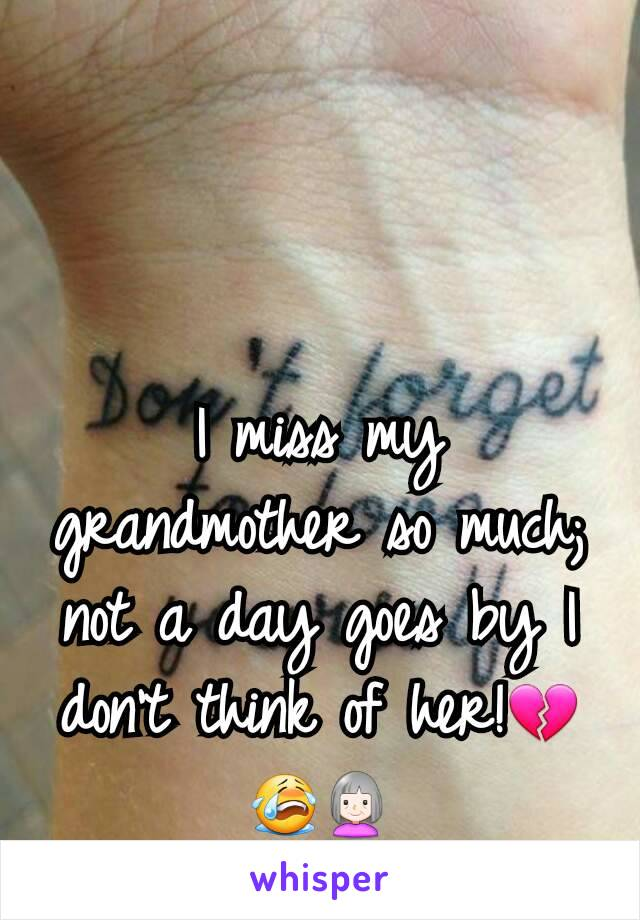 I miss my grandmother so much; not a day goes by I don't think of her!💔😭👵