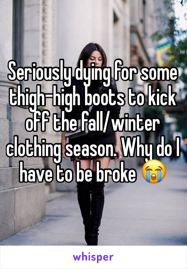 Seriously dying for some thigh-high boots to kick off the fall/winter clothing season. Why do I have to be broke 😭