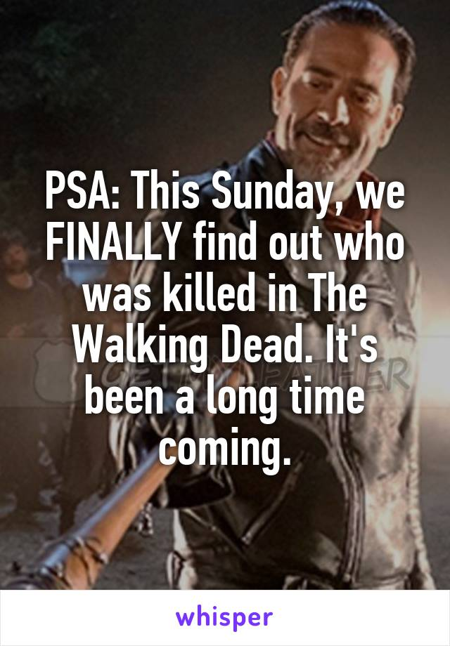 PSA: This Sunday, we FINALLY find out who was killed in The Walking Dead. It's been a long time coming.