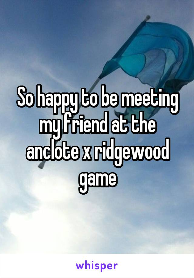 So happy to be meeting my friend at the anclote x ridgewood game