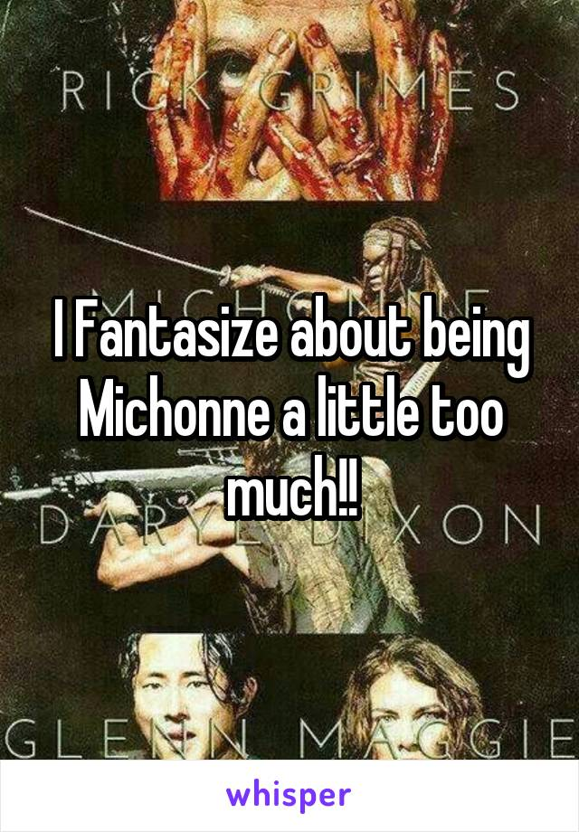 I Fantasize about being Michonne a little too much!!