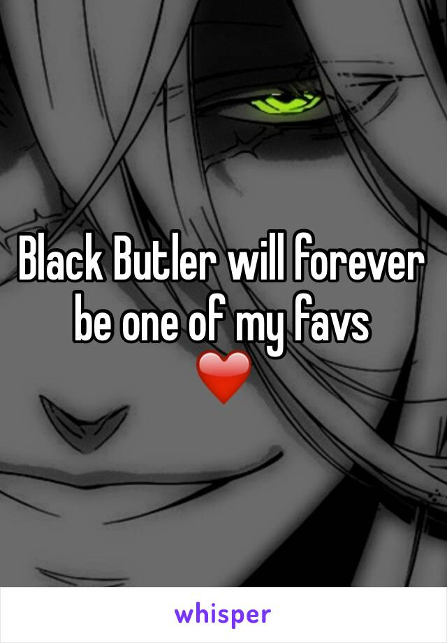 Black Butler will forever be one of my favs  ❤️