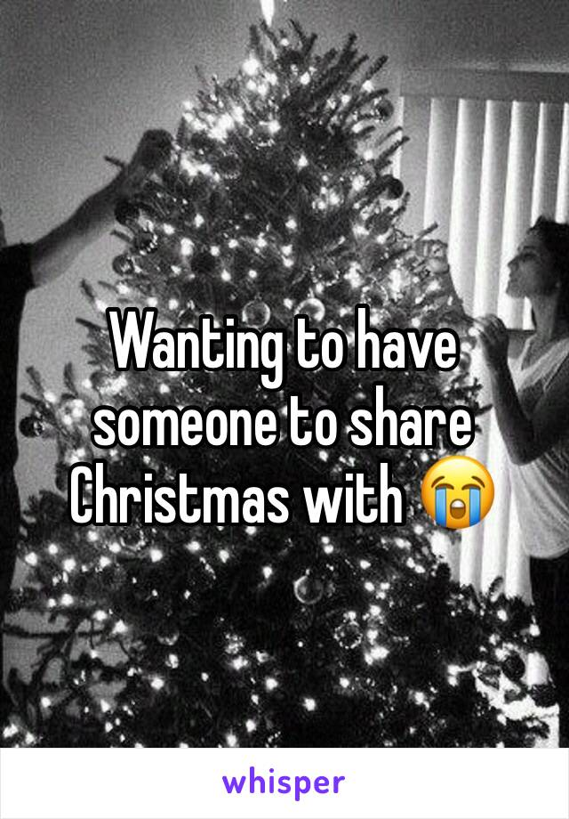 Wanting to have someone to share Christmas with 😭