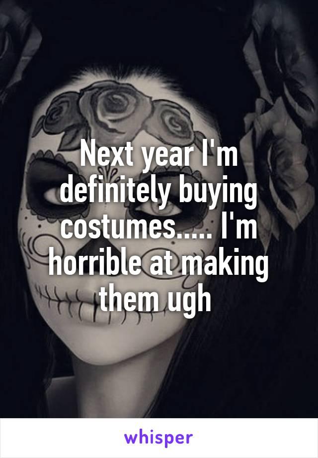 Next year I'm definitely buying costumes..... I'm horrible at making them ugh