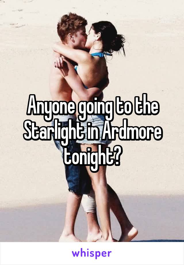 Anyone going to the Starlight in Ardmore tonight?