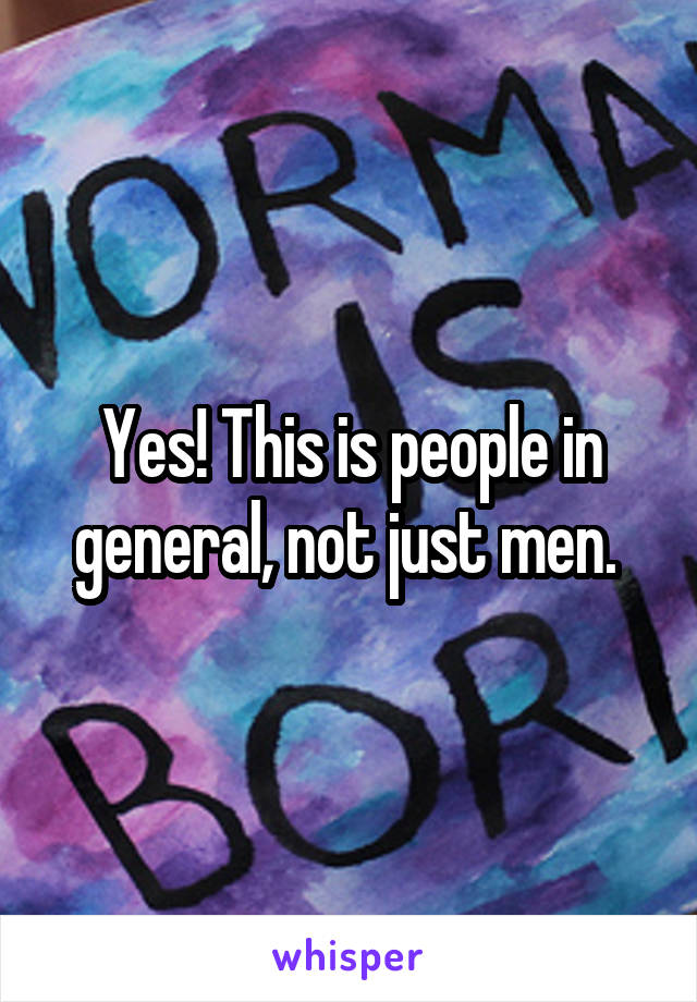 Yes! This is people in general, not just men.