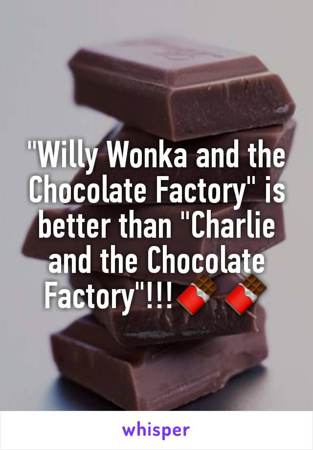"""Willy Wonka and the Chocolate Factory"" is better than ""Charlie and the Chocolate Factory""!!!🍫🍫"