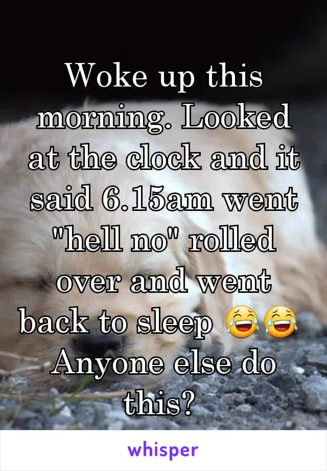 """Woke up this morning. Looked at the clock and it said 6.15am went """"hell no"""" rolled over and went back to sleep 😂😂  Anyone else do this?"""