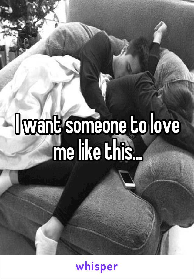 I want someone to love me like this...