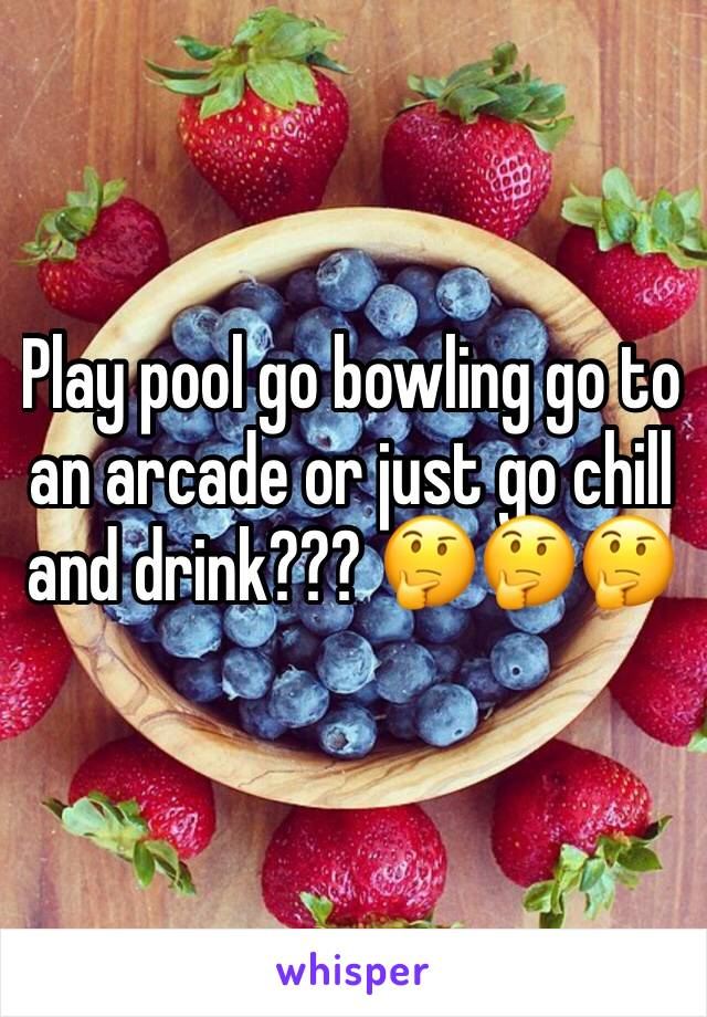 Play pool go bowling go to an arcade or just go chill and drink??? 🤔🤔🤔