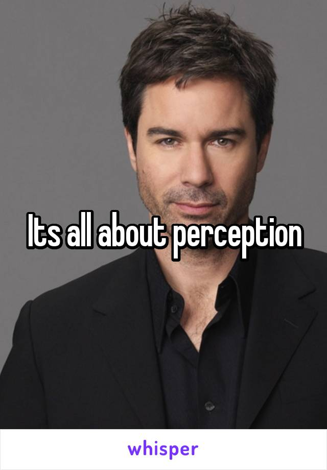 Its all about perception