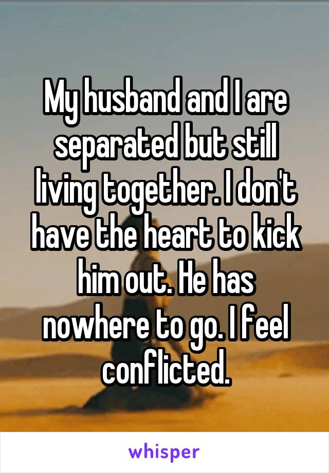 My wife and i are separated but living together