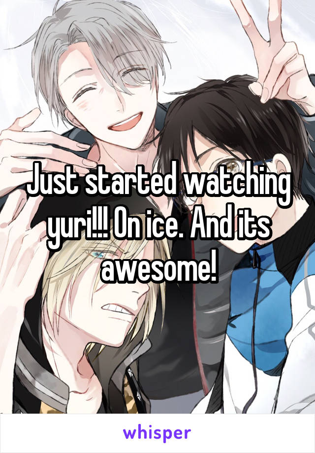Just started watching yuri!!! On ice. And its awesome!