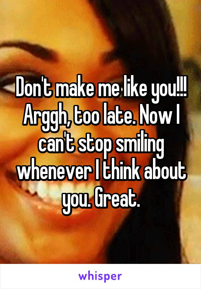 Don't make me like you!!! Arggh, too late. Now I can't stop smiling whenever I think about you. Great.