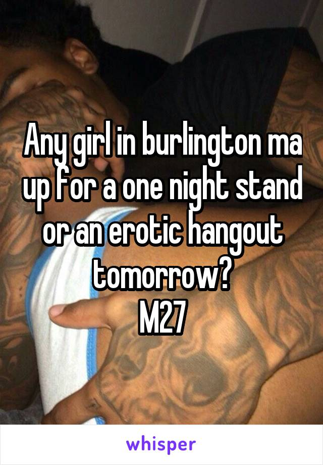 Any girl in burlington ma up for a one night stand or an erotic hangout tomorrow? M27