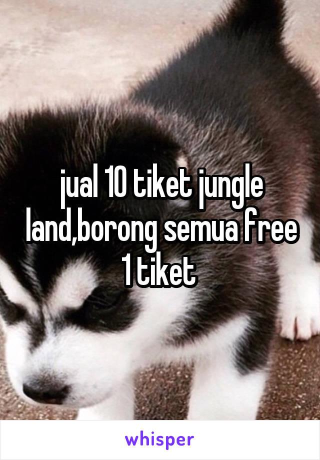 jual 10 tiket jungle land,borong semua free 1 tiket