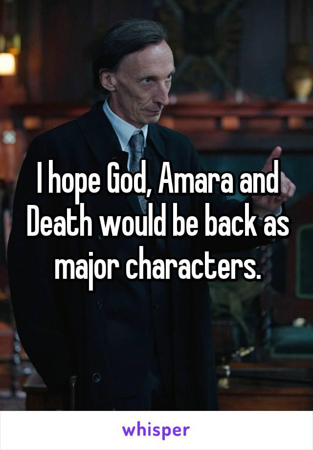 I hope God, Amara and Death would be back as major characters.