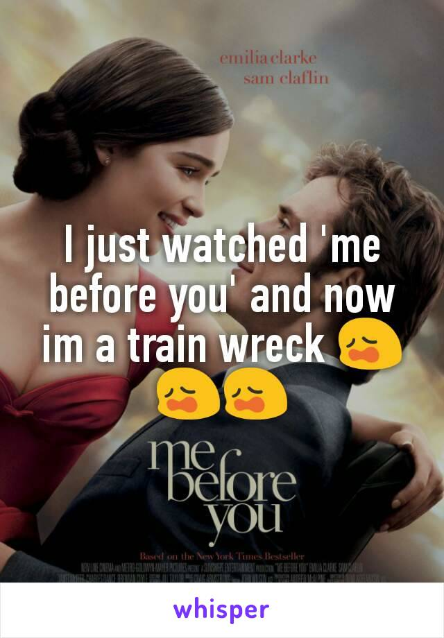 I just watched 'me before you' and now im a train wreck 😩😩😩