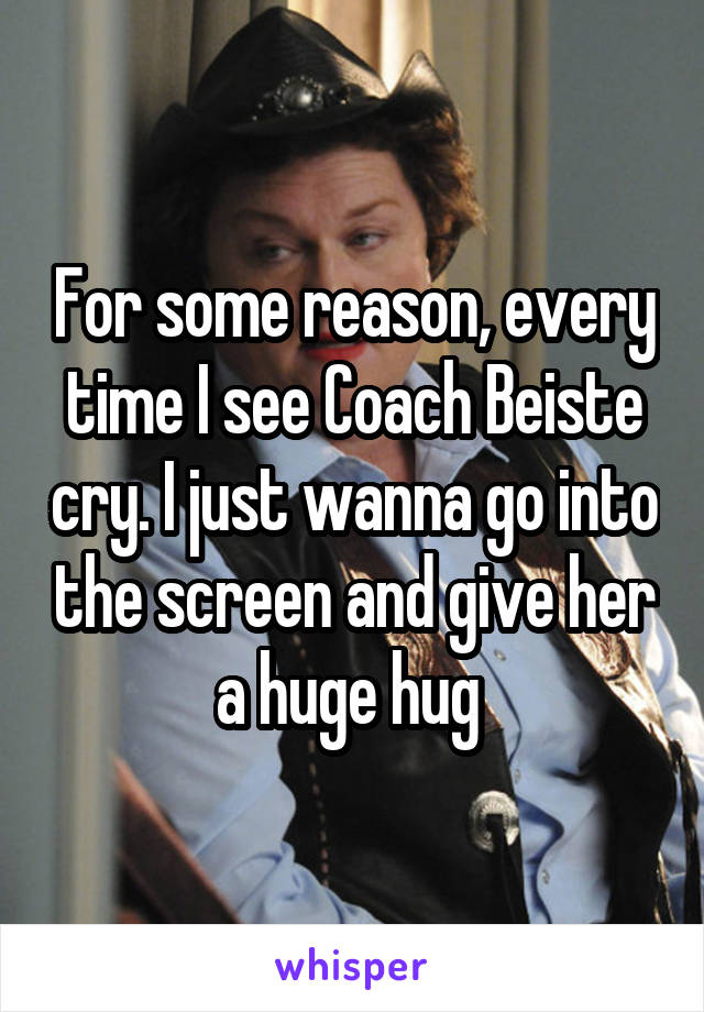 For some reason, every time I see Coach Beiste cry. I just wanna go into the screen and give her a huge hug