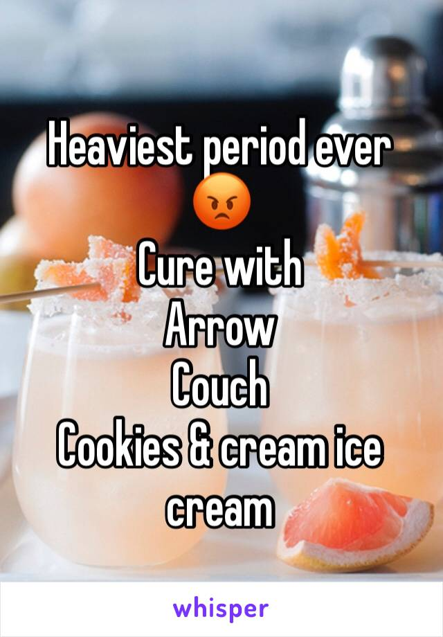 Heaviest period ever  😡  Cure with  Arrow  Couch  Cookies & cream ice cream