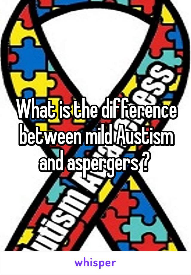 What is the difference between mild Austism and aspergers ?