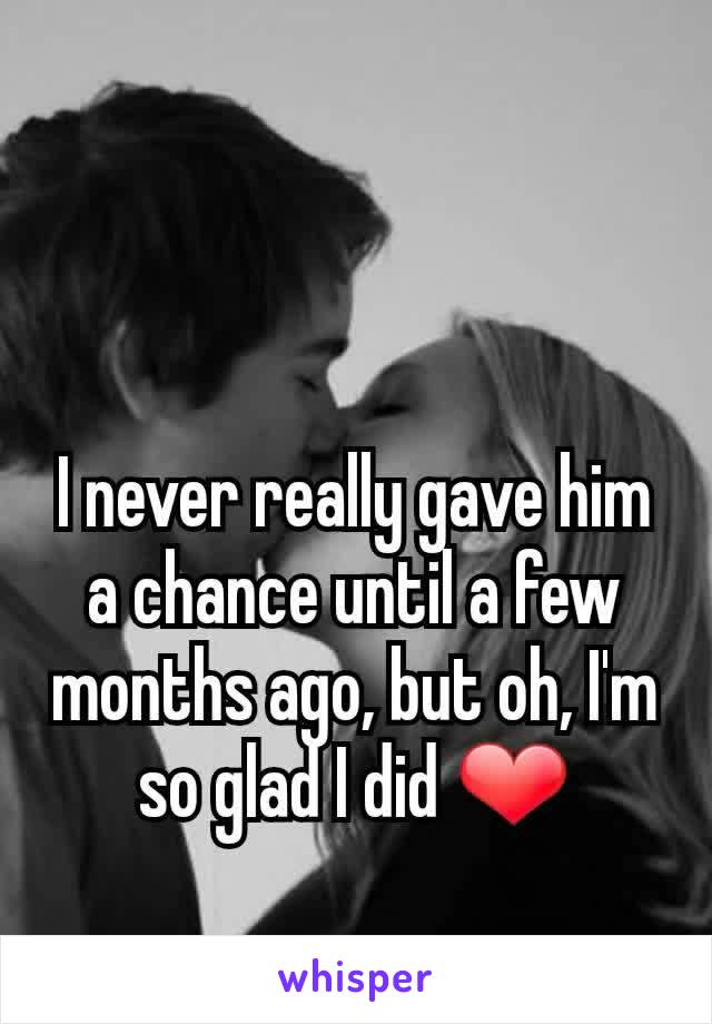 I never really gave him a chance until a few months ago, but oh, I'm so glad I did ❤