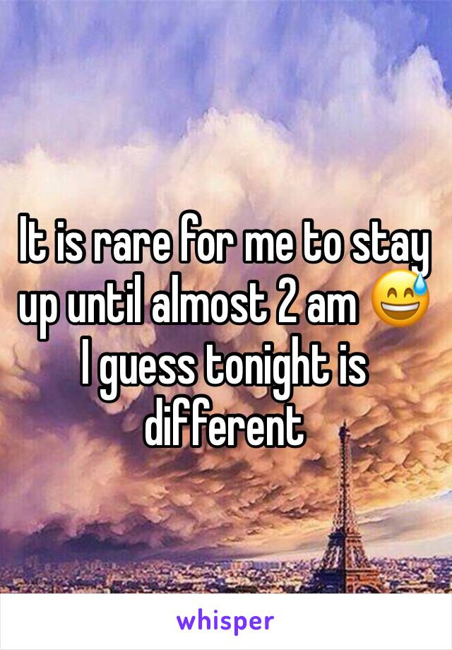 It is rare for me to stay up until almost 2 am 😅 I guess tonight is different