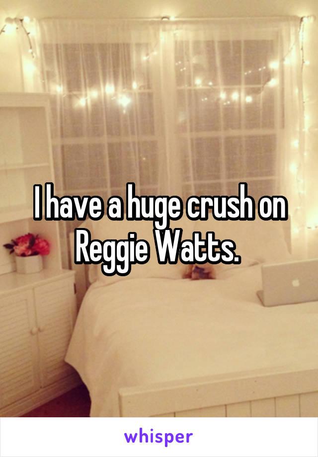 I have a huge crush on Reggie Watts.
