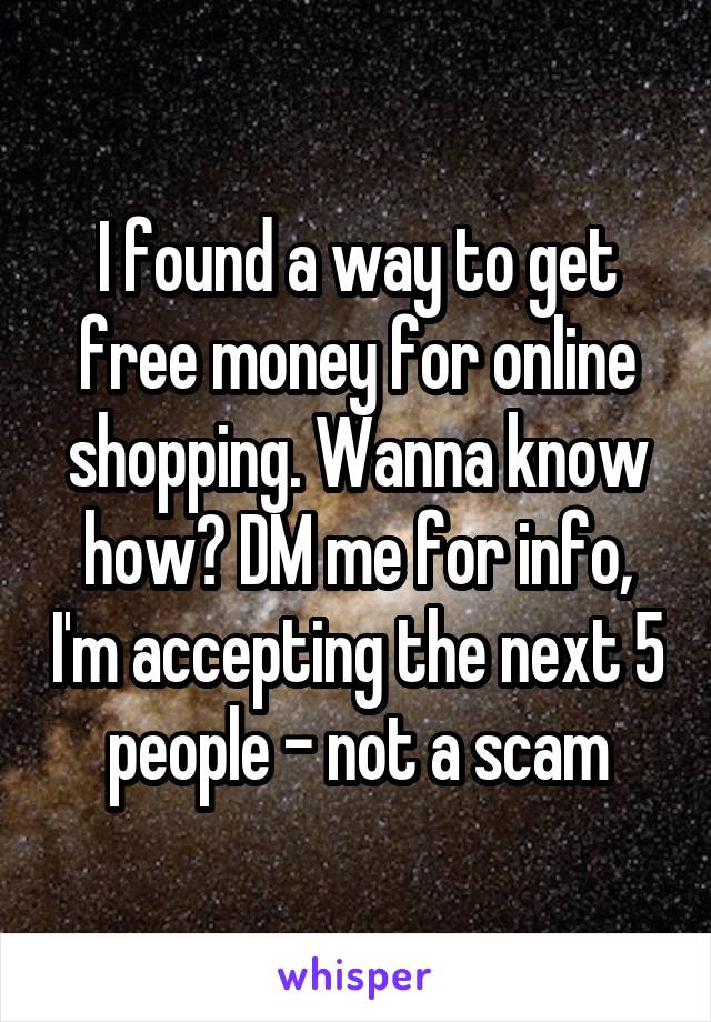 I found a way to get free money for online shopping. Wanna know how? DM me for info, I'm accepting the next 5 people - not a scam