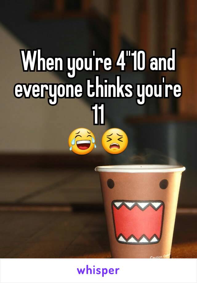 """When you're 4""""10 and everyone thinks you're 11 😂😣"""