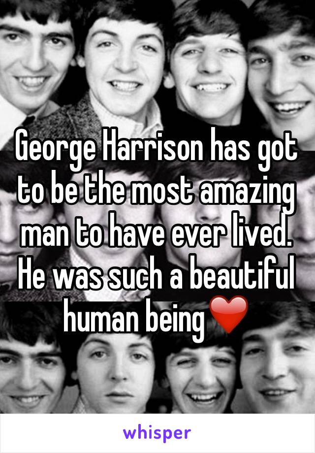 George Harrison has got to be the most amazing man to have ever lived. He was such a beautiful human being❤️
