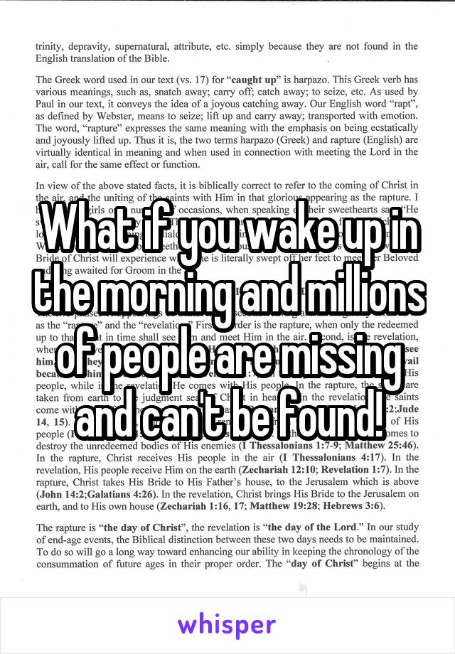 What if you wake up in the morning and millions of people are missing and can't be found!