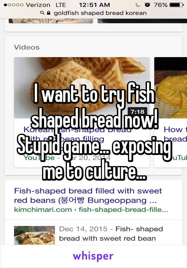 I want to try fish shaped bread now! Stupid game... exposing me to culture...