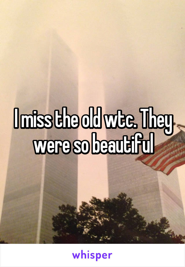 I miss the old wtc. They were so beautiful