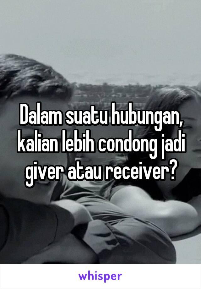 Dalam suatu hubungan, kalian lebih condong jadi giver atau receiver?