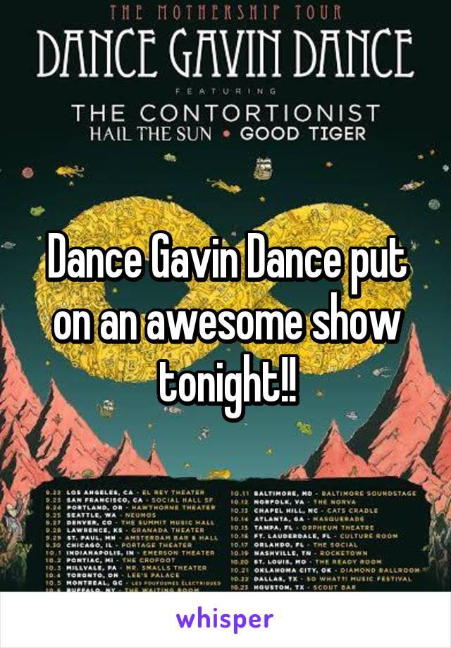 Dance Gavin Dance put on an awesome show tonight!!