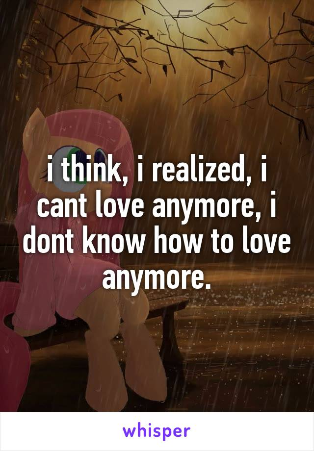 why cant i love anymore