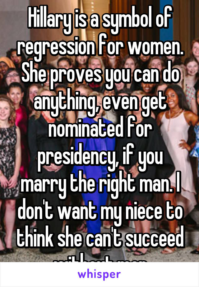 Hillary Is A Symbol Of Regression For Women She Proves You Can Do