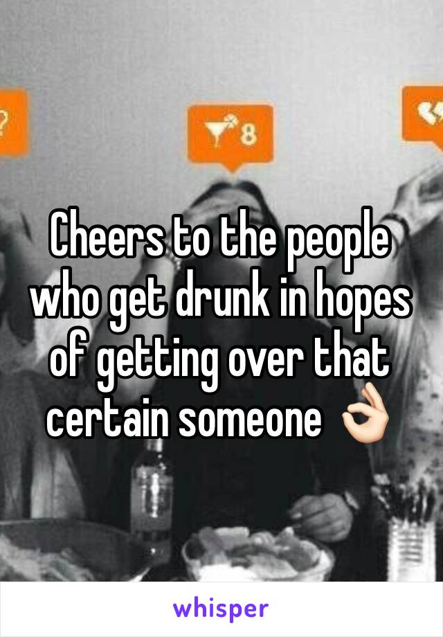 Cheers to the people who get drunk in hopes of getting over that certain someone 👌🏻