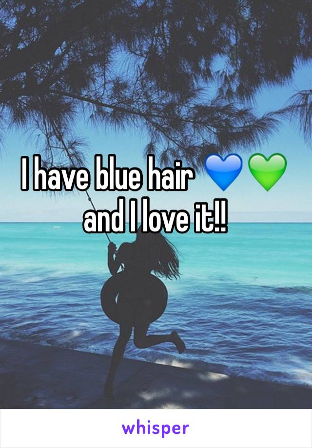 I have blue hair 💙💚 and I love it!!