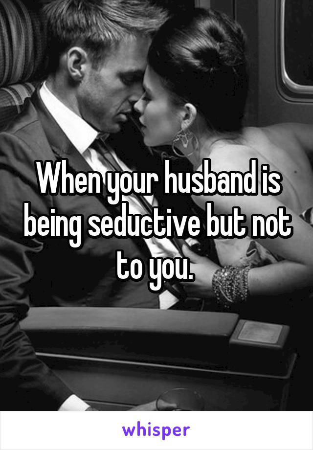 How to be seductive to your husband