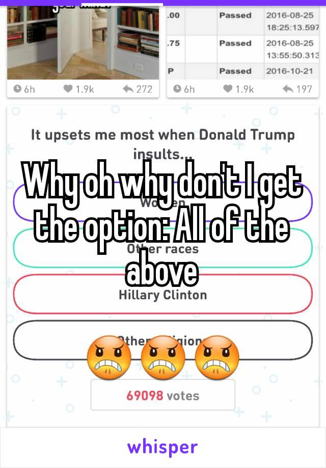 Why oh why don't I get the option: All of the above  😠😠😠