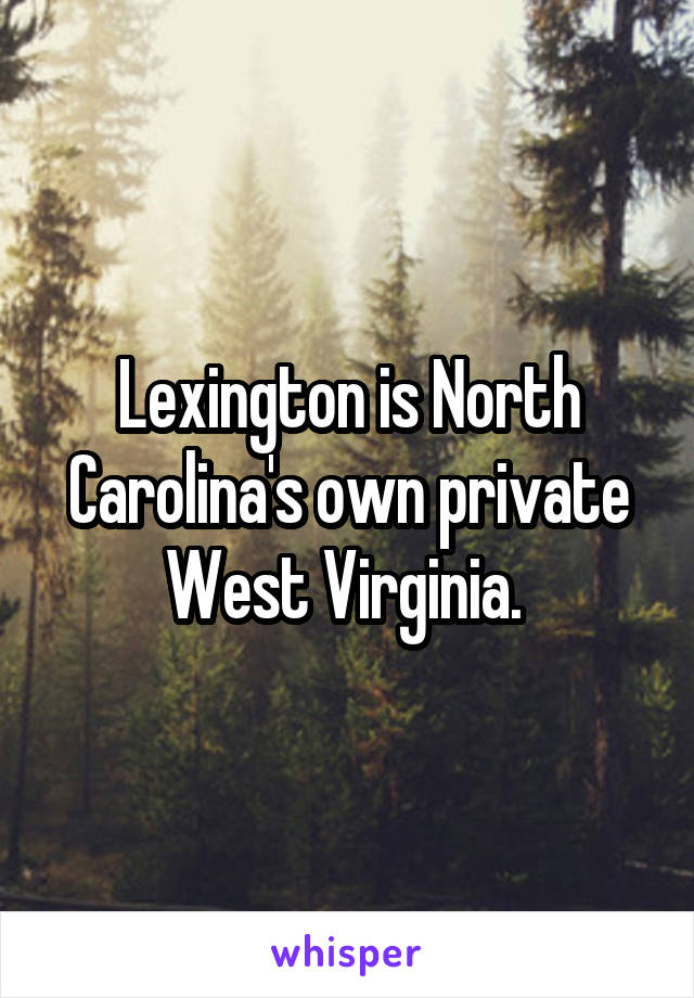 Lexington is North Carolina's own private West Virginia.