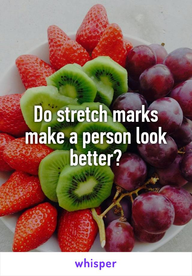 Do stretch marks make a person look better?