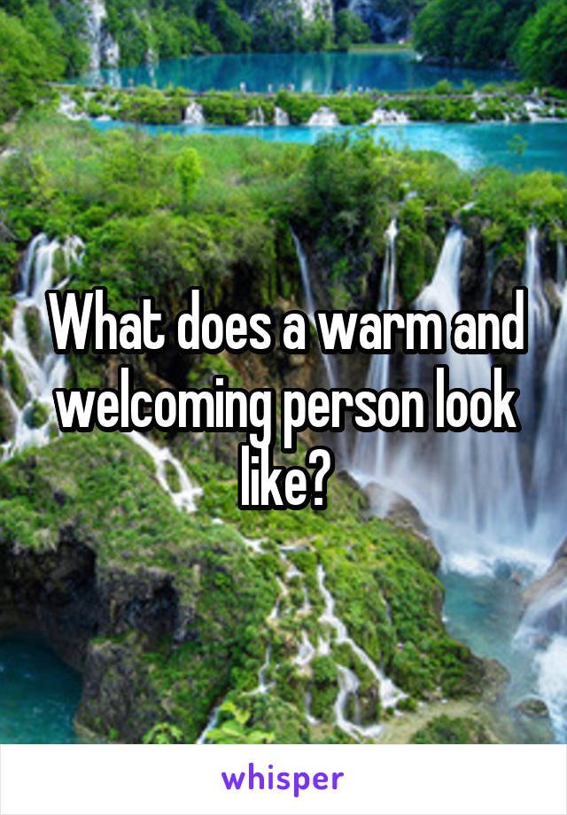 What does a warm and welcoming person look like?