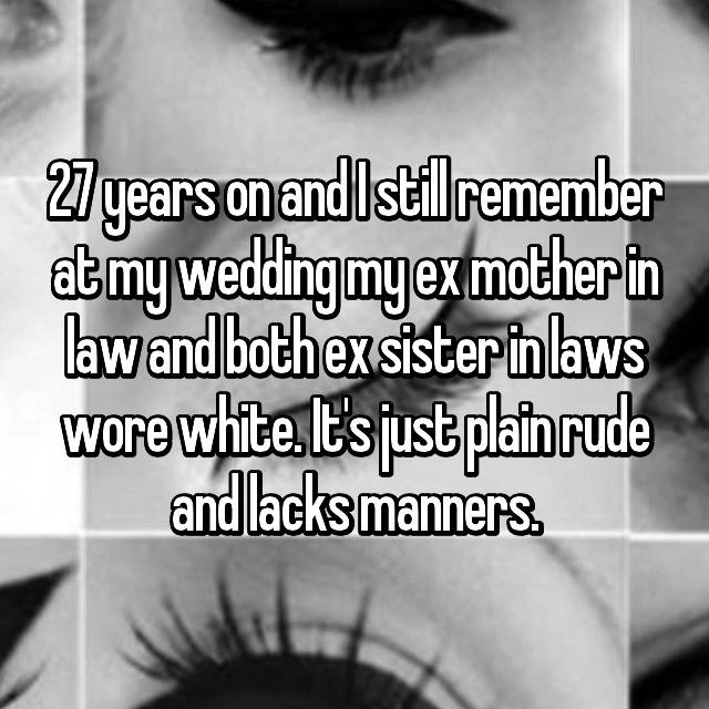 27 years on and I still remember at my wedding my ex mother in law and both ex sister in laws wore white. It's just plain rude and lacks manners.