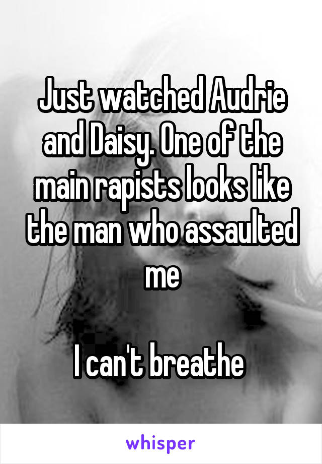 Just watched Audrie and Daisy. One of the main rapists looks like the man who assaulted me  I can't breathe
