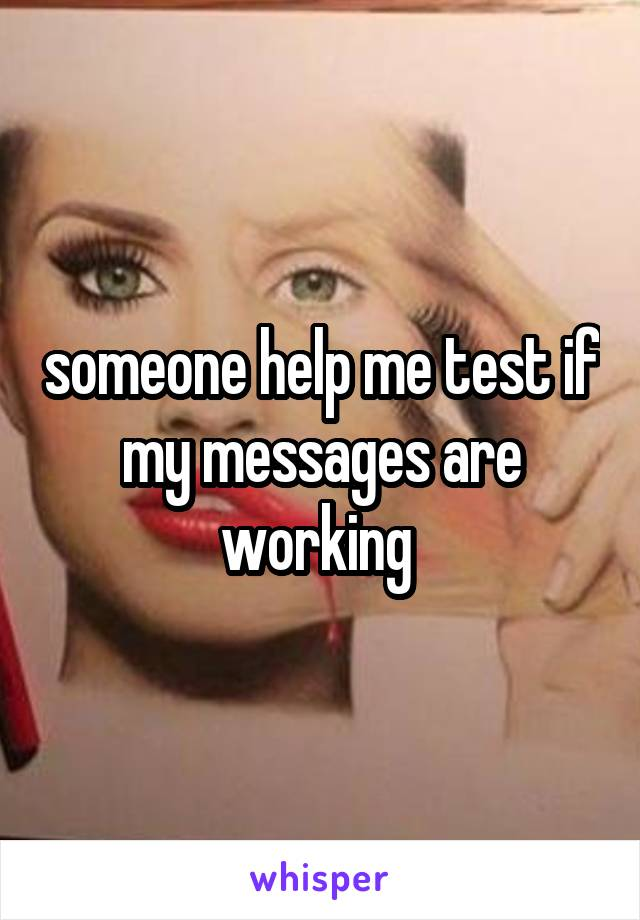 someone help me test if my messages are working