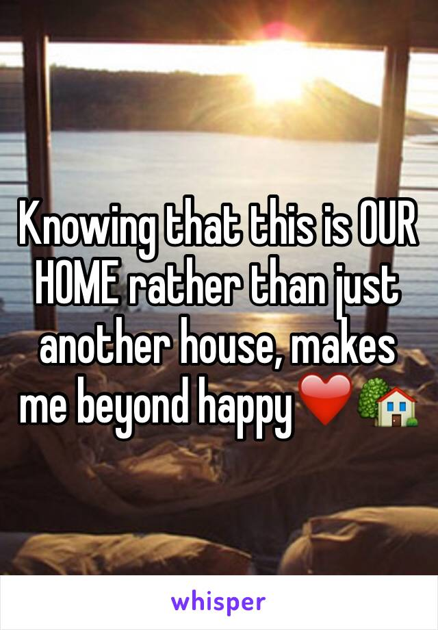 Knowing that this is OUR HOME rather than just another house, makes me beyond happy❤️🏡